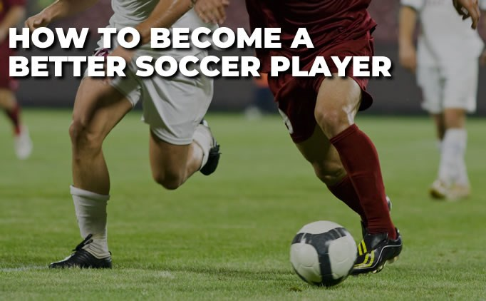 Tips To Become A Better Soccer Player