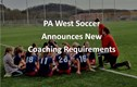 PA West Soccer Announces New Coaching Requirements