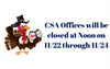 CSA Offices will be closed at Noon on 11_2F22 through 11_2F24 for Thanksgiving.