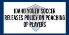 Idaho Youth Soccer Association Releases Policy on Poaching of Players